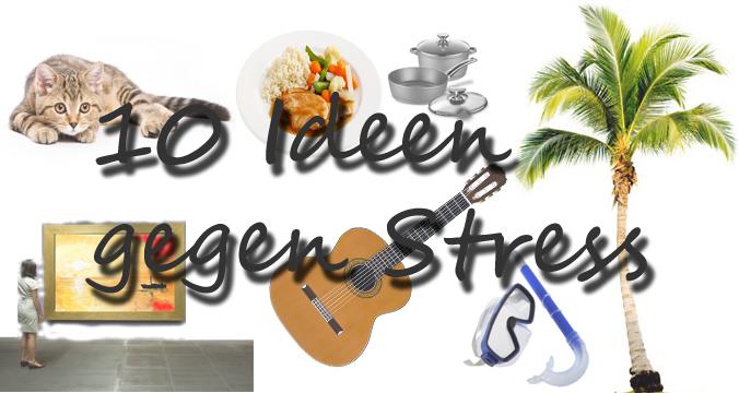 Zehn Ideen gegen Stress